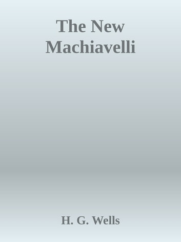 The New Machiavelli ebook by H. G. Wells