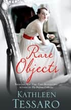 Rare Objects ebook by Kathleen Tessaro