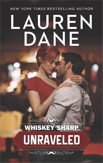 Whiskey Sharp: Unraveled eBook by Lauren Dane