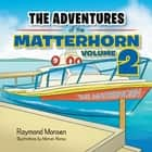 The Adventures of the Matterhorn—Book 2 - Volume 2 ebook by Raymond Monsen