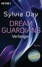 Dream Guardians - Verlangen - Dream Guardians 1 - Roman ebook by Sylvia Day, Ursula Gnade
