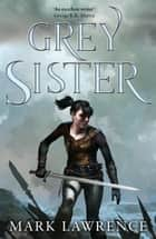 Grey Sister (Book of the Ancestor, Book 2) ebook by Mark Lawrence