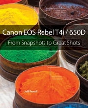 Canon EOS Rebel T4i / 650D: From Snapshots to Great Shots ebook by Revell, Jeff