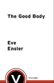 The Good Body ebook by Eve Ensler