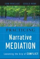 Practicing Narrative Mediation ebook by John Winslade,Gerald D. Monk