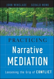 Practicing Narrative Mediation - Loosening the Grip of Conflict ebook by John Winslade,Gerald D. Monk