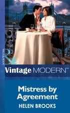 Mistress by Agreement (Mills & Boon Modern) (In Love with Her Boss, Book 3) ebook by Helen Brooks