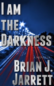 I Am the Darkness ebook by Brian J. Jarrett