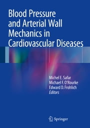 Blood Pressure and Arterial Wall Mechanics in Cardiovascular Diseases ebook by Michel E. Safar,Michael O'Rourke,Edward D. Frohlich