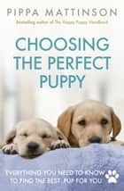 Choosing the Perfect Puppy eBook by Pippa Mattinson