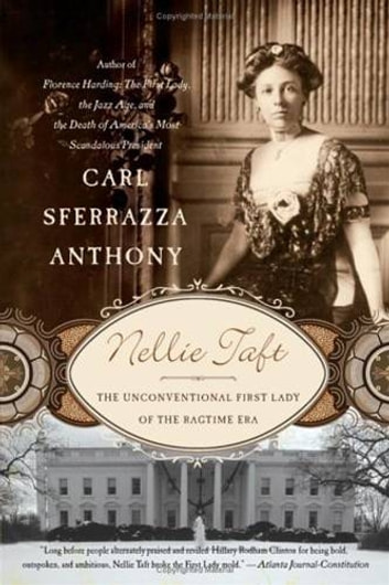 Nellie Taft - The Unconventional First Lady of the Ragtime Era ebook by Carl Sferrazza Anthony