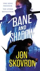 Bane and Shadow ebook by Jon Skovron