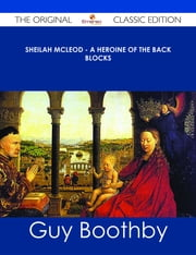 Sheilah McLeod - A Heroine of the Back Blocks - The Original Classic Edition ebook by Guy Boothby