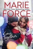 Come Together ebook by Marie Force