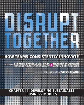 Developing Sustainable Business Models (Chapter 11 from Disrupt Together) ebook by Stephen Spinelli Jr.,Heather McGowan