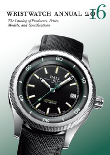 Wristwatch Annual 2016 - The Catalog of Producers, Prices, Models, and Specifications ebook by Peter Braun