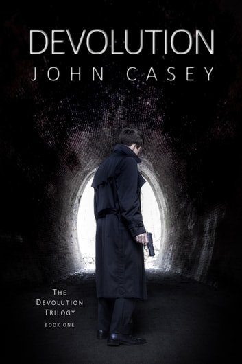DEVOLUTION: Book One of The Devolution Trilogy ebook by John Casey