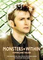 Monsters Within - The Unofficial and Unauthorised Guide to Doctor Who 2008 ebook by Stephen James Walker