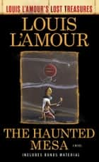 The Haunted Mesa (Louis L'Amour's Lost Treasures) - A Novel ebook by Louis L'Amour