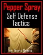 Pepper Spray Self Defense Tactics ebook by Travis Nevels