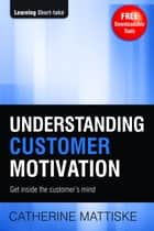 Understanding Customer Motivation ebook by Catherine Mattiske