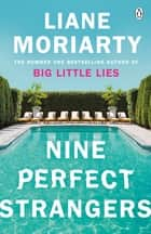 Nine Perfect Strangers - The Number One Sunday Times bestseller from the author of Big Little Lies 電子書 by Liane Moriarty