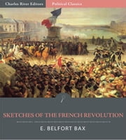 Sketches of the French Revolution ebook by E. Belfort Bax