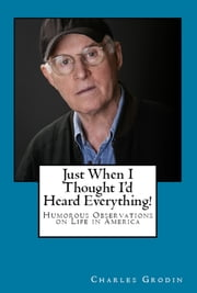 Just When I Thought I'd Heard Everything! ebook by Charles Grodin