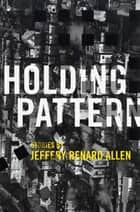 Holding Pattern - Stories ebook by Jeffery Renard Allen