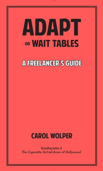 Adapt or Wait Tables - A Freelancer's Guide ebook by Carol Wolper