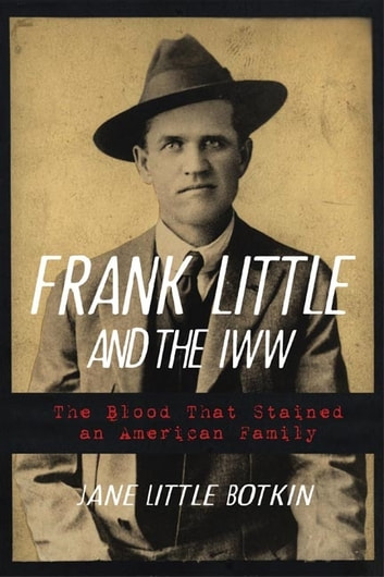 Frank Little and the IWW - The Blood That Stained an American Family eBook by Jane Little Botkin