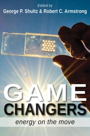 Game Changers - Energy on the Move ebook by George Pratt Shultz,Robert C. Armstrong