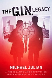 The G.I.N. Legacy - A Provocative And Captivating International Spy Thriller ebook by Michael Julian