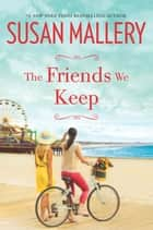 The Friends We Keep eBook von Susan Mallery