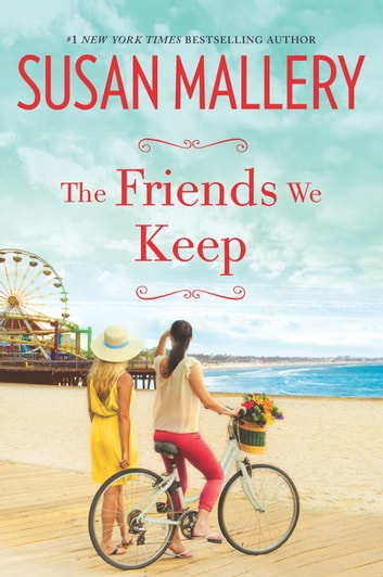 The Friends We Keep - A Novel ebook by Susan Mallery