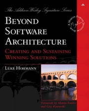 Beyond Software Architecture - Creating and Sustaining Winning Solutions ebook by Luke Hohmann
