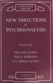New Directions in Psychoanalysis - The Significance of Infant Conflict in the Pattern of Adult Behaviour ebook by Paula Heimann,Melanie Klein,Roger Money-Kyrle