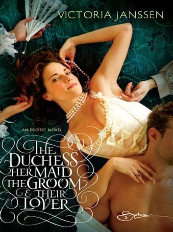 The Duchess, Her Maid, The Groom & Their Lover ebook by Victoria Janssen