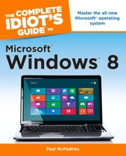 The Complete Idiot's Guide to Microsoft Windows 8 ebook by Paul McFedries