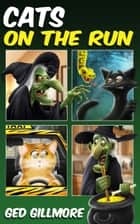 Cats On The Run - magical mayhem for Halloween (ages 8+) ebook by Ged Gillmore