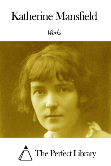Works of Katherine Mansfield ebook by Katherine Mansfield