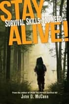 Stay Alive! - Survival Skills You Need ebook by John D. McCann