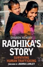 Radhika's Story: Surviving Human Trafficking ebook by Sharon Hendry