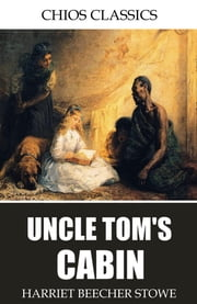 Uncle Tom's Cabin ebook by Harriet Beecher Stowe