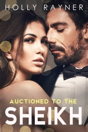 Auctioned To The Sheikh ebook by Holly Rayner