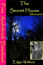 The Secret House [ Illustrated ] - [ Free Audiobooks Download ] ebook by Edgar Wallace