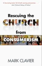 Rescuing the Church from Consumerism ebook by Mark Clavier