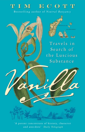 Vanilla - Travels in Search of the Luscious Substance ebook by Tim Ecott