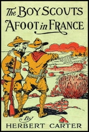 The Boy Scouts Afoot in France - With the Red Cross Corps at the Marne ebook by Herbert Carter