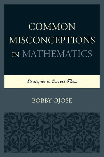 Common Misconceptions in Mathematics - Strategies to Correct Them ebook by Bobby Ojose